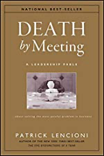 Death by Meeting: A Leadership Fable...About Solving the Most Painful Problem in Business by [Patrick M. Lencioni]