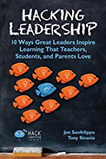 Hacking Leadership: 10 Ways Great Leaders Inspire Learning That Teachers, Students, and Parents Love (Hack Learning Series Book 5) by [Sanfelippo, Joe, Sinanis, Tony]