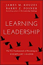 Learning Leadership: The Five Fundamentals of Becoming an Exemplary Leader by [James M. Kouzes, Barry Z. Posner]