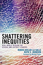 Shattering Inequities: Real-World Wisdom for School and District Leaders by [La Salle, Robin Avelar, Johnson, Ruth S.]